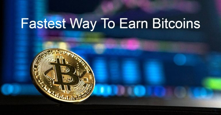 Fastest Way To Earn Bitcoins